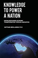 Knowledge to Power a Nation: Knowledge-based Economy Transformation Through Innovation