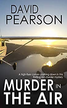 MURDER IN THE AIR: a high-flyer comes crashing down in this thrilling Irish murder mystery by [Pearson, David]