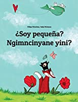 ¿soy Pequeña? Ngimncinyane Yini?: Spanish-Ndebele/Southern Ndebele/Transvaal Ndebele (Isindebele): Children's Picture Book (Bilingual Edition)