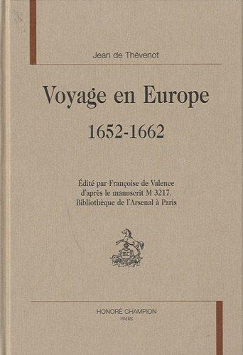 Voyage en Europe 1652-1662 : Edité par Françoise de Valence d'après le manuscrit M3217, Bibliothèque de l'Arsenal à Paris