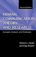 Human Communication Theory and Research: Concepts, Contexts, and Challenges (Routledge Communication Series)