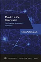 Murder in the Courtroom: The Cognitive Neuroscience of Violence (American Psychology-Law Society Series)【洋書】 [並行輸入品]