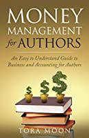 Money Management for Authors: An Easy to Understand Guide to Business and Accounting for Authors