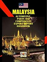 Malaysia Automotive, Parts & Components Export-import & Business Handbook (World Strategic and Business Information Library)