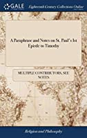 A Paraphrase and Notes on St. Paul's Ist Epistle to Timothy: In Imitation of Mr. Locke's Manner. with an Appendix Concerning Inspiration, ... by the Author of the Paraphrase and Notes on St. Paul's Epistles to Philemon