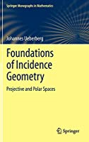 Foundations of Incidence Geometry: Projective and Polar Spaces (Springer Monographs in Mathematics)