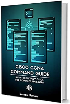 Cisco CCNA Command Guide: An Introductory Guide for CCNA & Computer Networking Beginners (Computer Networking Series Book 2) by [Nastase, Ramon]