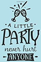 A Little Party Never Hurt Anyone: Blanko Wedding Bride or Groom Journal for Notes, Thoughts, Ideas, Reminders, Lists to do, Planning, Funny Bride-to-Be or Engagement Gift  (6x9 inches) Marriage Notebook