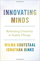 Innovating Minds: Rethinking Creativity to Inspire Change