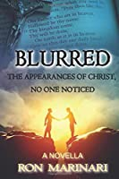 BLURRED: The Appearances Of Christ, No One Noticed