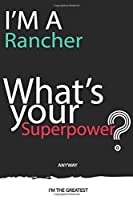 I'm a Rancher What's Your Superpower ? Unique customized Gift for Rancher profession - Journal with beautiful colors, 120 Page, Thoughtful Cool Present for Rancher ( Rancher notebook): Thank You Gift for Rancher