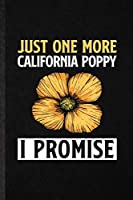 Just One More California Poppy I Promise: Blank Funny Plant Lady Gardening Lined Notebook/ Journal For Flower Landscape Gardener, Inspirational Saying Unique Special Birthday Gift Idea Cute Ruled 6x9 110 Pages