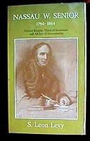 Nassau W.Senior 1790-1864: Critical Essayist, Classical Economist and Adviser of Governments