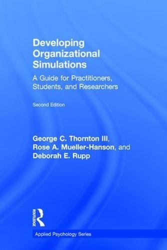 Download Developing Organizational Simulations: A Guide for Practitioners, Students, and Researchers (Applied Psychology Series) 1138119245