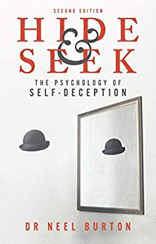 Hide and Seek: The Psychology of Self-Deception, second edition (Eudaimonia series Book 1) by [Burton, Neel]
