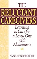 The Reluctant Caregivers: Learning to Care for a Loved One With Alzheimer's