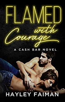 Flamed with Courage: Notorious Devils (Cash Bar Book 3) by [Faiman, Hayley]