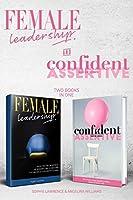 Female Leadership & Confident & Assertive Skills for Women (2 books in 1)