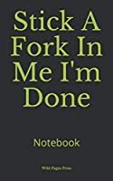 Stick A Fork In Me I'm Done: Notebook