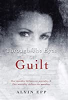 Through the Eyes of Guilt: Motivation of Life Through the Eyes of Guilt---- Our Morality Defines Our Mortality and Our Mortality Defines Our Morality