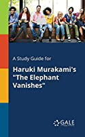 A Study Guide for Haruki Murakami's the Elephant Vanishes