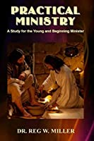 Practical Ministry: A Study for the Young and Beginning Minister