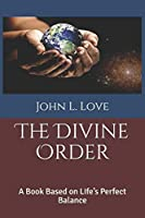 The Divine Order: A Book Based on Life's Perfect Balance