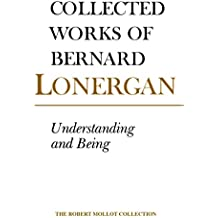 Understanding and Being: The Halifax Lectures on Insight, Volume 5: An Introduction and Companion to Insight (Collected Works of Bernard Lonergan)