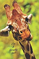 """I'm A Giraffe Girl: A Blank Lined Notebook To Write In For Notes / Lists / Important Dates / Thoughts / 6"""" x 9""""  / Gift Giving  / 121 Pages / Giraffe With A Silly Grin On Its Face On The Cover"""