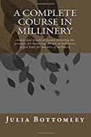 A Complete Course in Millinery: twenty-four practical lessons detailing the processes for mastering the art of millinery; a text book for teachers of millinery [並行輸入品]