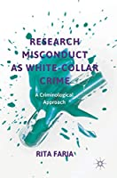 Research Misconduct as White-Collar Crime: A Criminological Approach (Critical Criminological Perspectives)