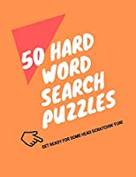 50 Hard Word Search Puzzles: Get Ready for Some Head Scratchin' Fun!