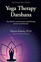 Yoga Therapy Darshana: Key skills for communication and facilitating personal transformation (Yoga Therapy Theory)