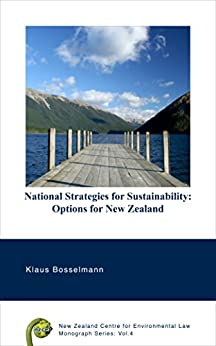 National Strategies for Sustainability: Options for New Zealand (NZCEL Monograph Series Book 4) by [Bosselmann, Klaus]
