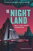 The Night Land: A Love Tale (The Radium Age Science Fiction Series)