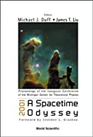 2001 A Spacetime Odyssey: Proceedings of the Inaugural Conference of the Michigan Center for Theoretical Physics, Michigan, Usa, 21-25 May 2001