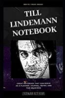 Till Lindemann Notebook: Great Notebook for School or as a Diary, Lined With More than 100 Pages.  Notebook that can serve as a Planner, Journal, Notes and for Drawings. (Till Lindemann Notebooks)