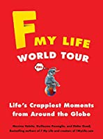 F My Life World Tour: Life's Crappiest Moments from Around the Globe