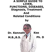 A  Simple  Guide  To  Liver Cell, Functions, Diseases,  Diagnosis, Treatment  And  Related Conditions