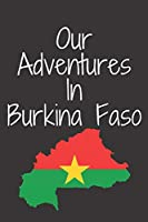 Our Adventures In Burkina Faso: 6x9 Lined Journal , Memory Book, Travel Journal, Diary To Record Your Thoughts, memories, experiences, backpackers gifts, couples Gifts,... couples Who Love To Travel together , Safari in Africa