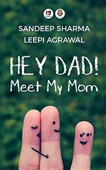 Hey Dad! Meet My Mom by [Sharma, Sandeep , Agrawal, Leepi ]