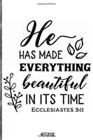 He has made everything beautiful in its time  Notebook: Blank Composition Book, Bible,Christian journal,faith Notebook: Lined Notebook / Journal Gift, 110 Pages, 6x9, Soft Cover, Matte Finish