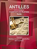 Antilles (Dutch Caribbean) Investment and Business Guide Volume 2 Business, Investment Opportunities and Incentives