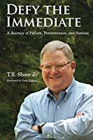 Defy The Immediate: A Journey of Failure, Perserverance, and Success