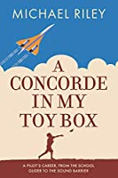 A Concorde in my Toy Box: A Pilot's Career, from the School Glider to the Sound Barrier
