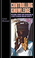 Controlling Knowledge: Religion, Power, and Schooling in a West African Muslim Society