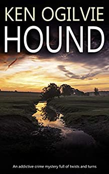 HOUND an addictive crime mystery full of twists and turns by [OGILVIE, KEN]
