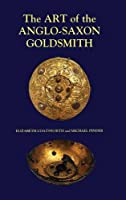 The Art of the Anglo-Saxon Goldsmith: Fine Metalwork in Anglo-Saxon England: Its Practice and Practitioners (Anglo-Saxon Studies)
