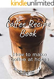 Coffee Recipe Book: How to make coffee at home (English Edition)