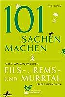 101 Sachen machen - Alles, was man zwischen Fils-, Rems- und Murrtal erlebt haben muss: Alles, was man zwischen Fils-,Rems- und Murrtal erlebt haben muss